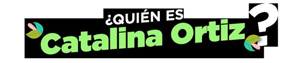 ¿Quién es Catalina Ortiz?